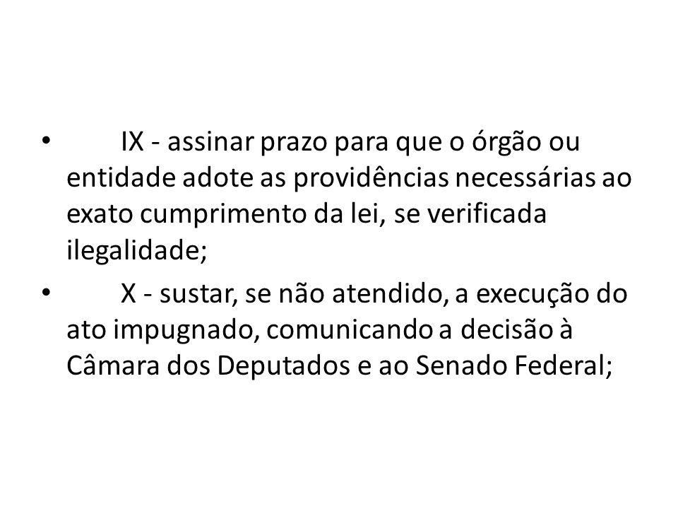 IX - assinar prazo para que o órgão ou entidade adote as providências necessárias ao exato cumprimento da lei, se verificada ilegalidade;