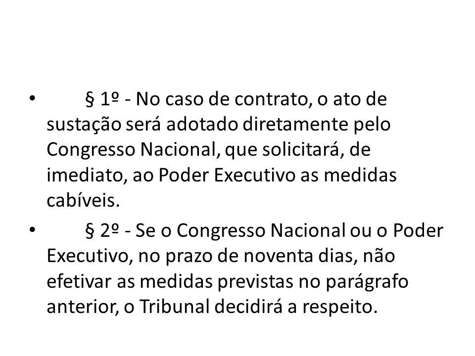 § 1º - No caso de contrato, o ato de sustação será adotado diretamente pelo Congresso Nacional, que solicitará, de imediato, ao Poder Executivo as medidas cabíveis.