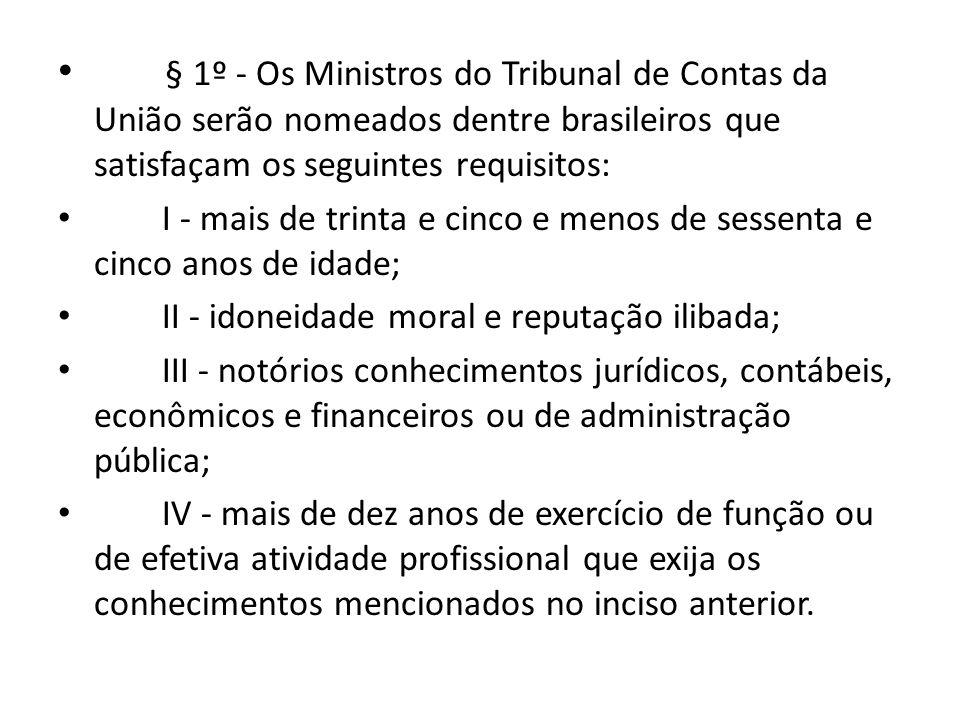 § 1º - Os Ministros do Tribunal de Contas da União serão nomeados dentre brasileiros que satisfaçam os seguintes requisitos: