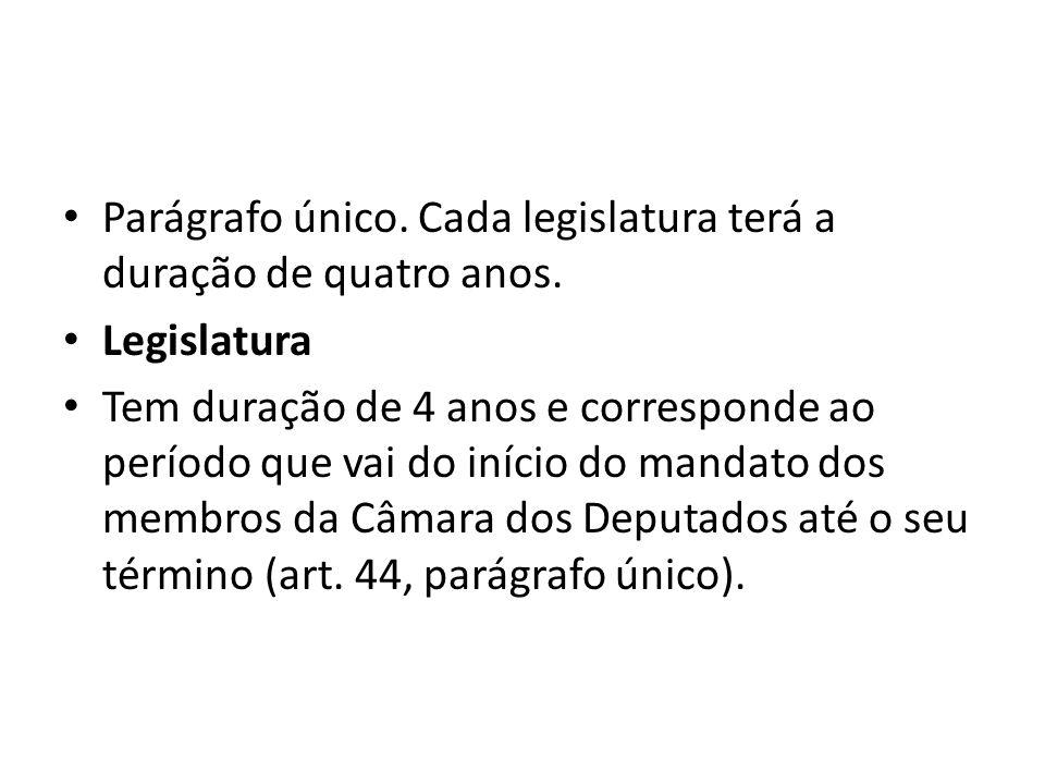 Parágrafo único. Cada legislatura terá a duração de quatro anos.