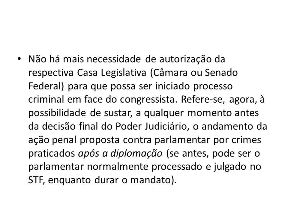 Não há mais necessidade de autorização da respectiva Casa Legislativa (Câmara ou Senado Federal) para que possa ser iniciado processo criminal em face do congressista.