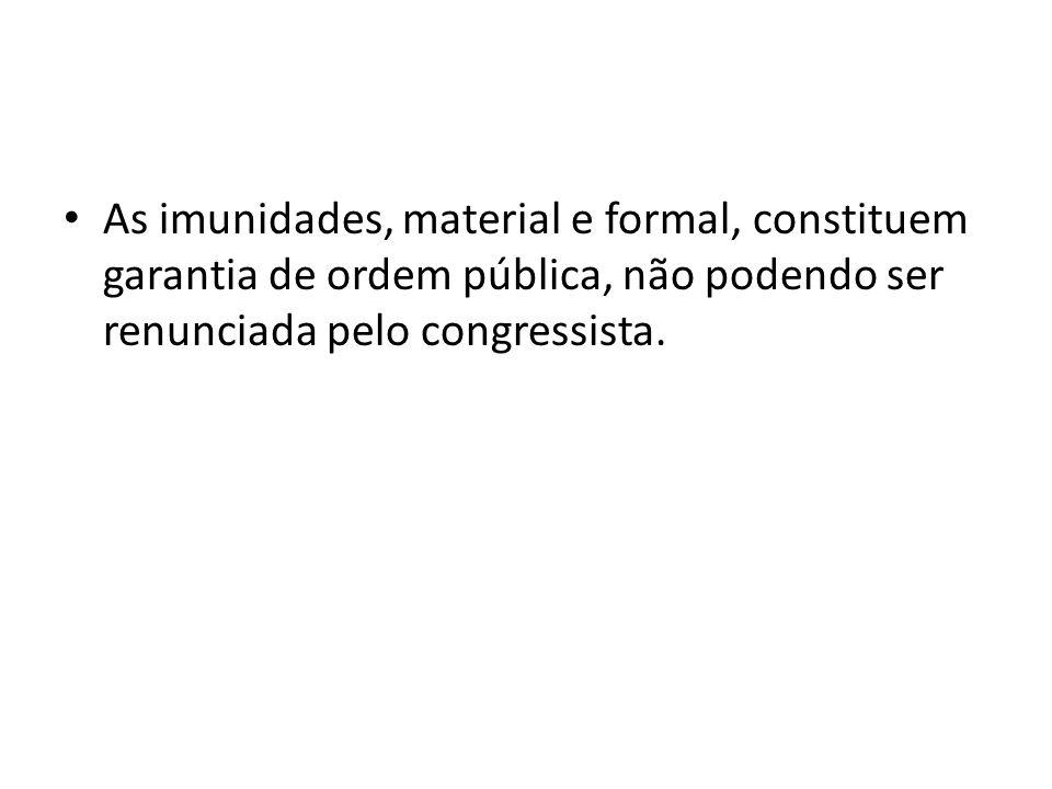 As imunidades, material e formal, constituem garantia de ordem pública, não podendo ser renunciada pelo congressista.