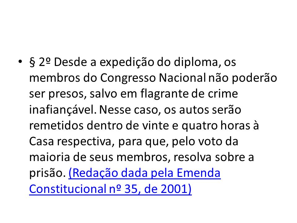 § 2º Desde a expedição do diploma, os membros do Congresso Nacional não poderão ser presos, salvo em flagrante de crime inafiançável.