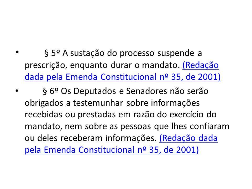 § 5º A sustação do processo suspende a prescrição, enquanto durar o mandato. (Redação dada pela Emenda Constitucional nº 35, de 2001)