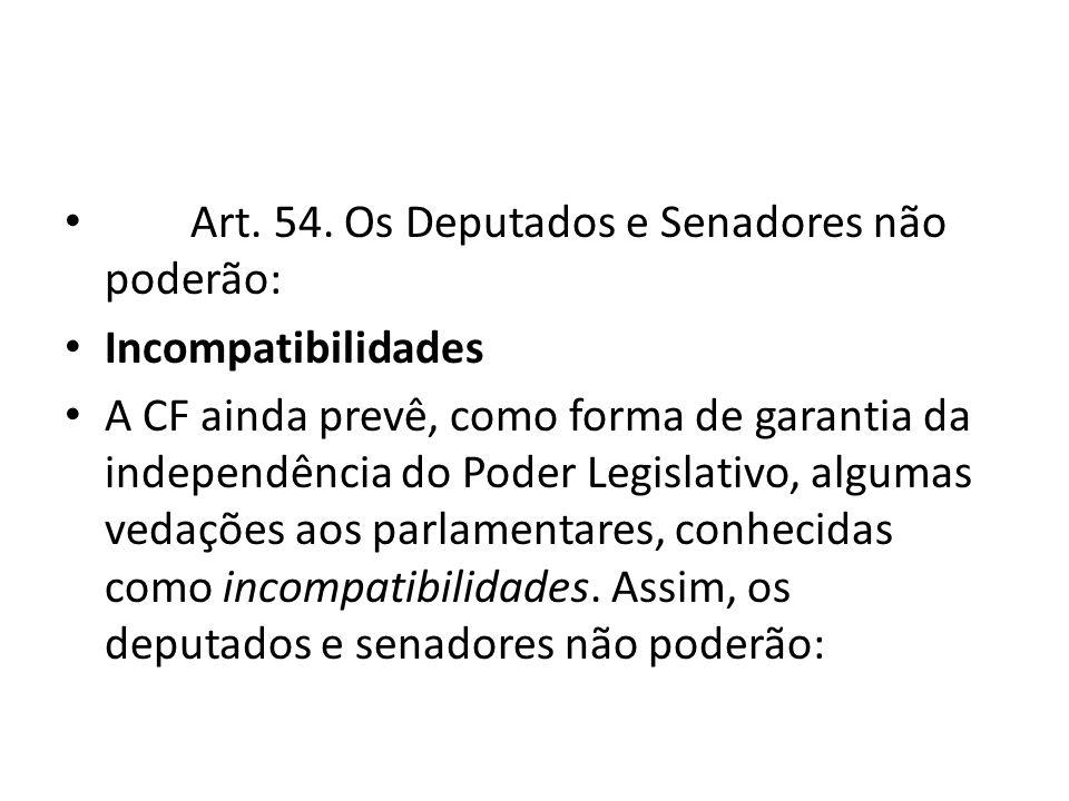 Art. 54. Os Deputados e Senadores não poderão: