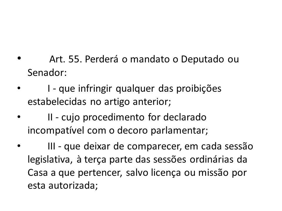Art. 55. Perderá o mandato o Deputado ou Senador: