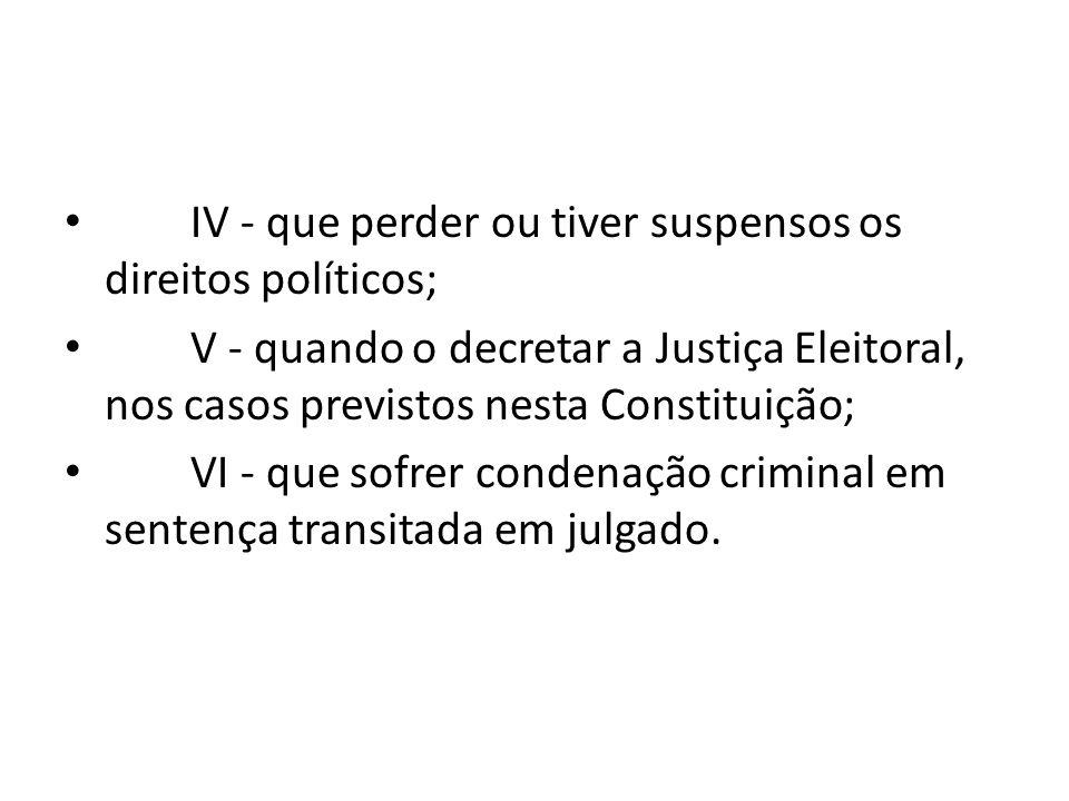 IV - que perder ou tiver suspensos os direitos políticos;