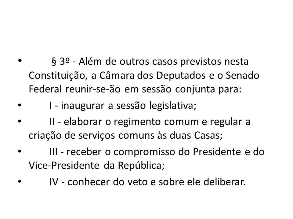 § 3º - Além de outros casos previstos nesta Constituição, a Câmara dos Deputados e o Senado Federal reunir-se-ão em sessão conjunta para:
