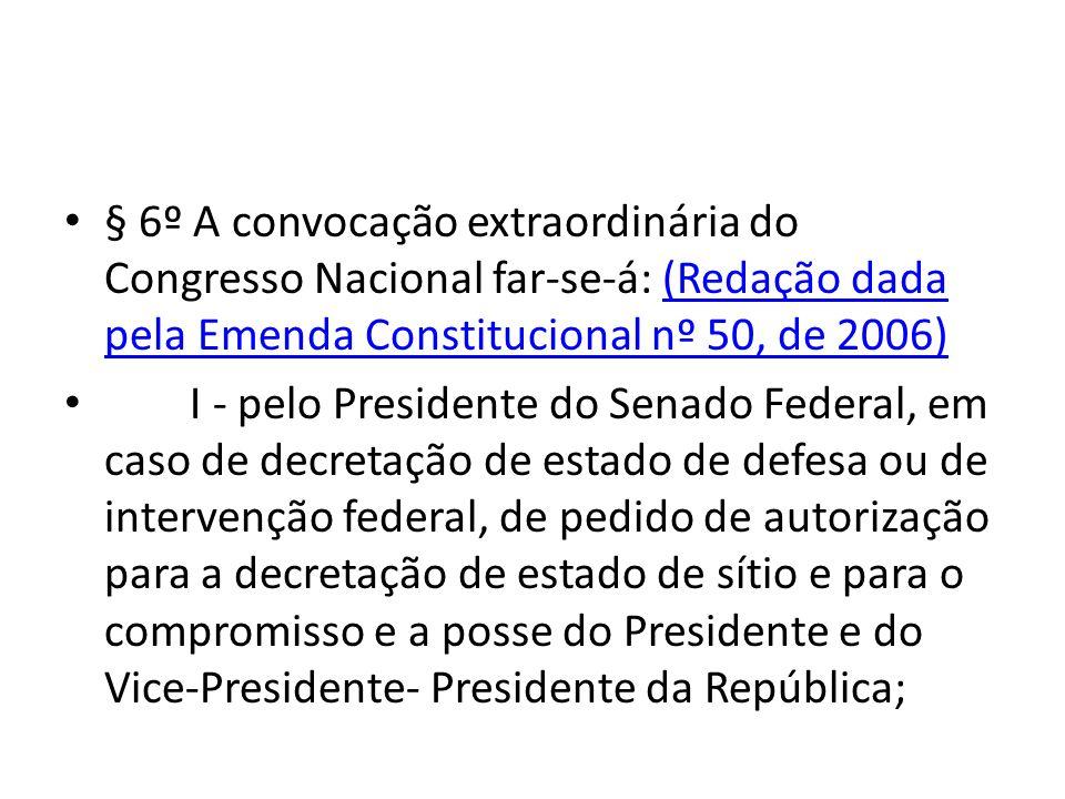 § 6º A convocação extraordinária do Congresso Nacional far-se-á: (Redação dada pela Emenda Constitucional nº 50, de 2006)