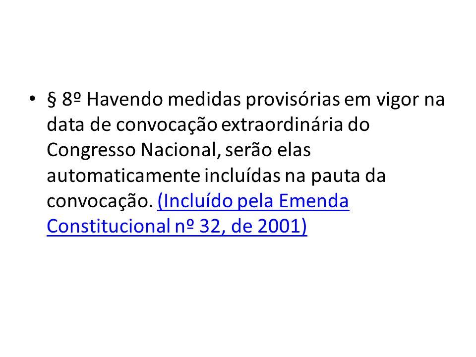 § 8º Havendo medidas provisórias em vigor na data de convocação extraordinária do Congresso Nacional, serão elas automaticamente incluídas na pauta da convocação.