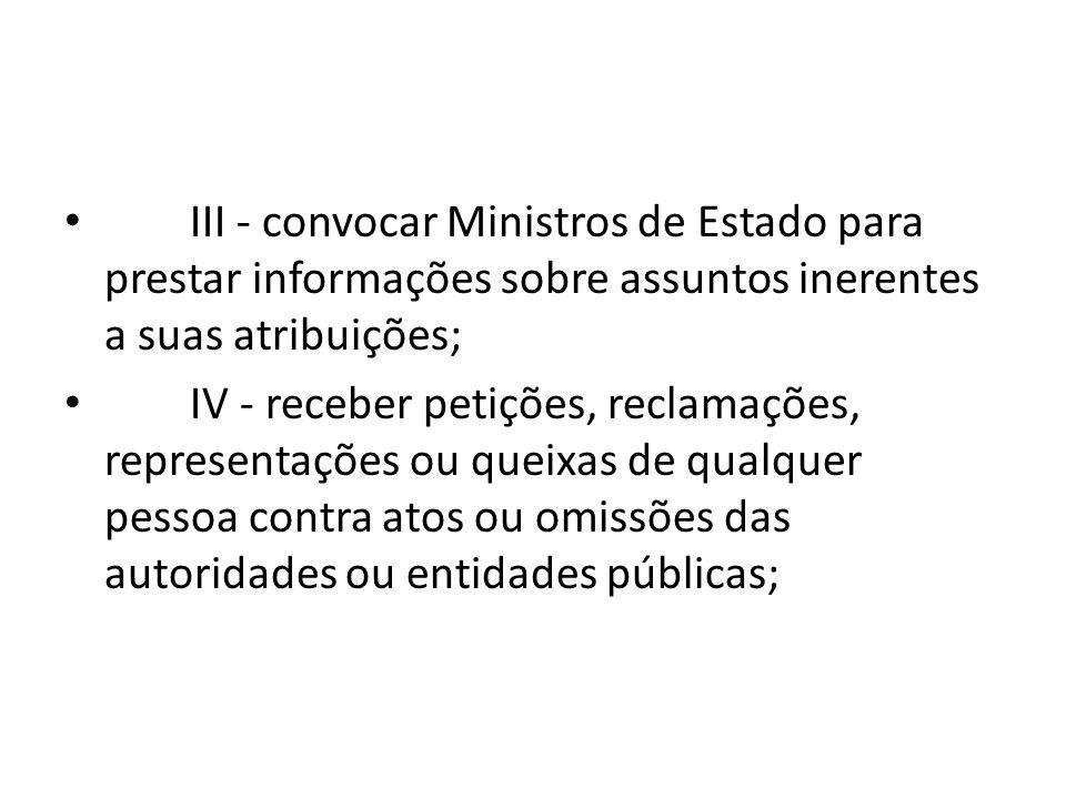 III - convocar Ministros de Estado para prestar informações sobre assuntos inerentes a suas atribuições;