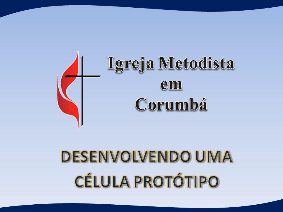 Igreja Metodista em Corumbá DESENVOLVENDO UMA CÉLULA PROTÓTIPO