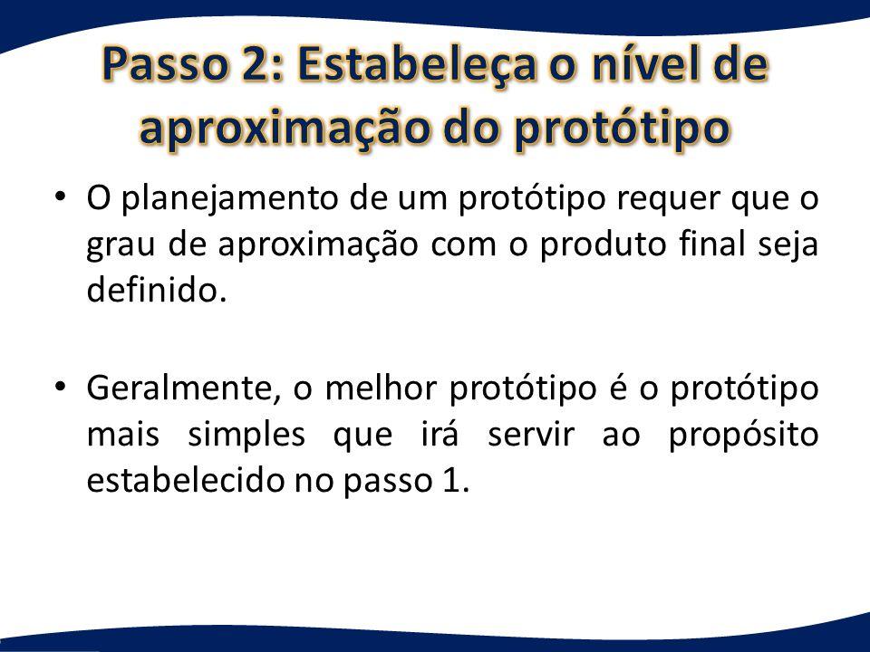 Passo 2: Estabeleça o nível de aproximação do protótipo