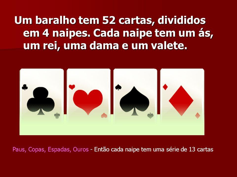 Um baralho tem 52 cartas, divididos em 4 naipes