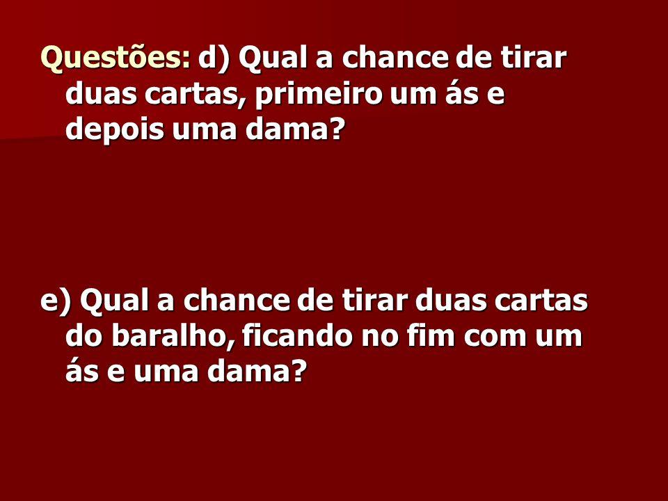 Questões: d) Qual a chance de tirar duas cartas, primeiro um ás e depois uma dama