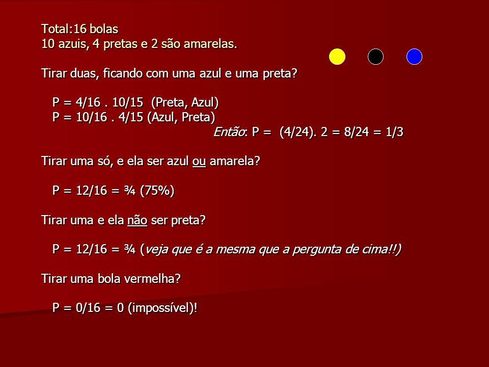 Total:16 bolas 10 azuis, 4 pretas e 2 são amarelas. Tirar duas, ficando com uma azul e uma preta P = 4/16 . 10/15 (Preta, Azul)