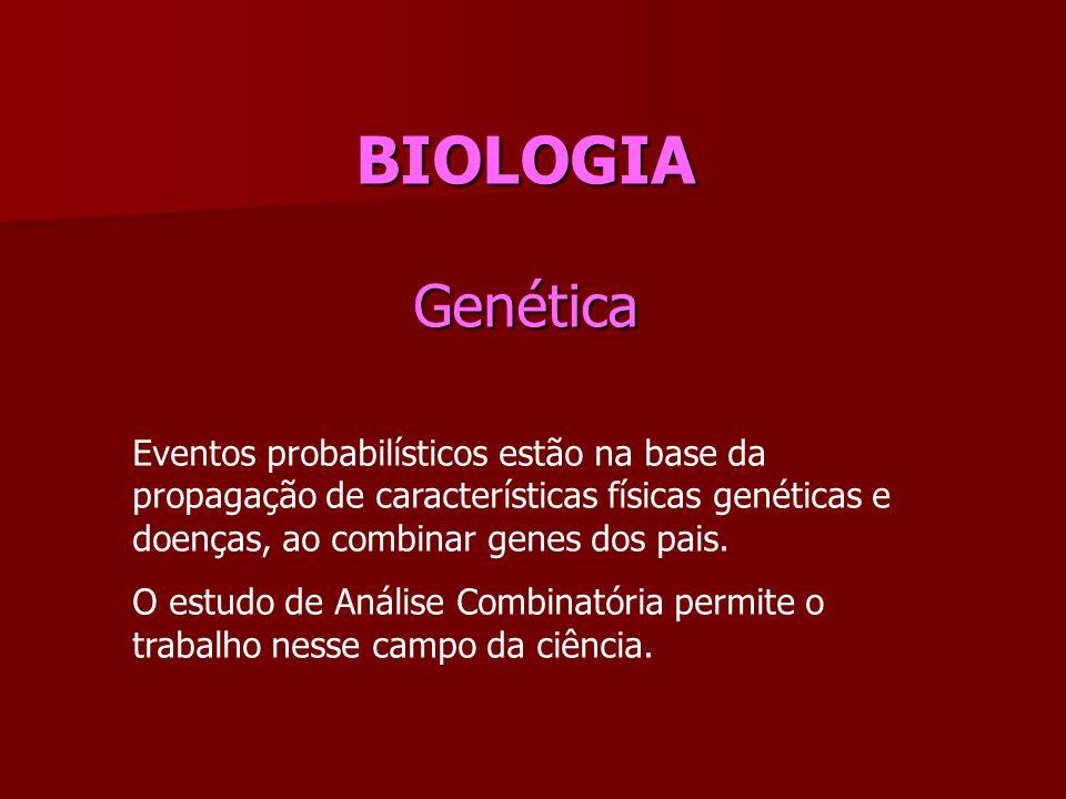 BIOLOGIA Genética Eventos probabilísticos estão na base da propagação de características físicas genéticas e doenças, ao combinar genes dos pais.