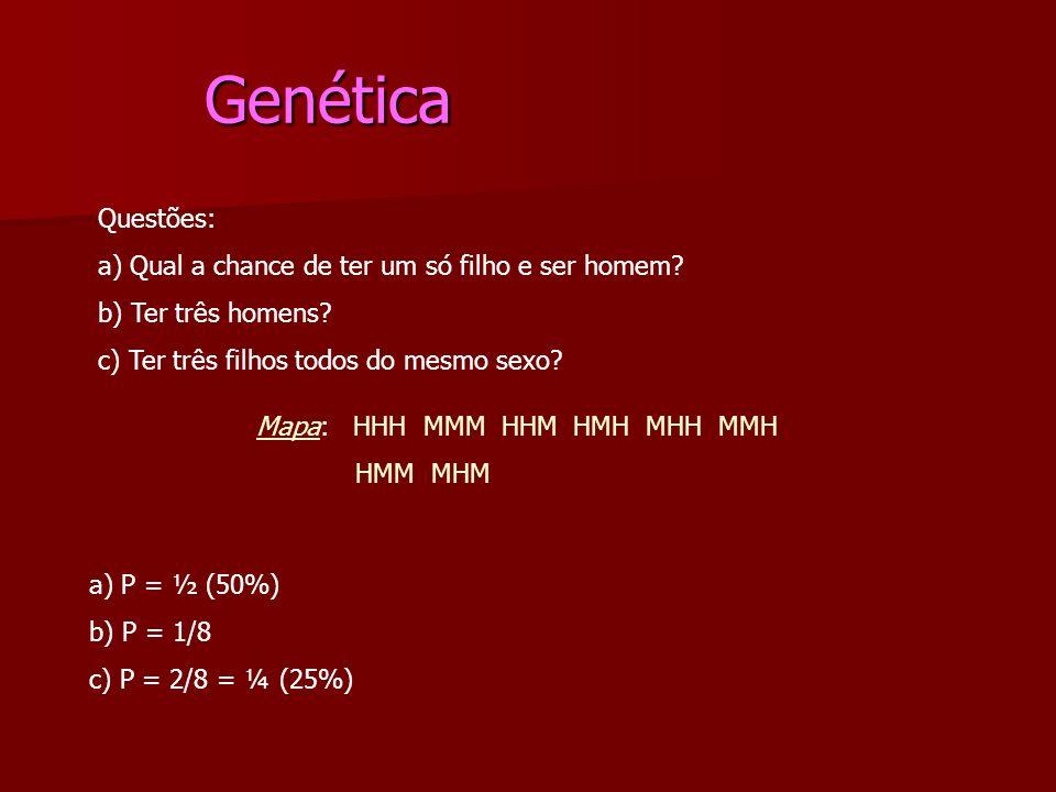 Genética Questões: a) Qual a chance de ter um só filho e ser homem
