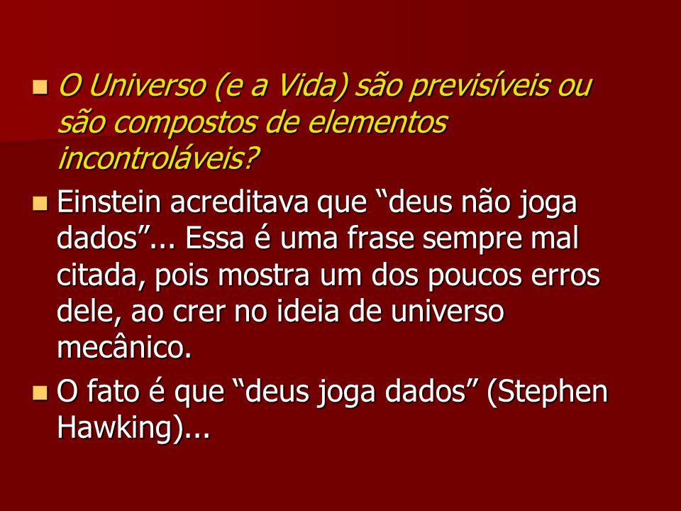 O Universo (e a Vida) são previsíveis ou são compostos de elementos incontroláveis