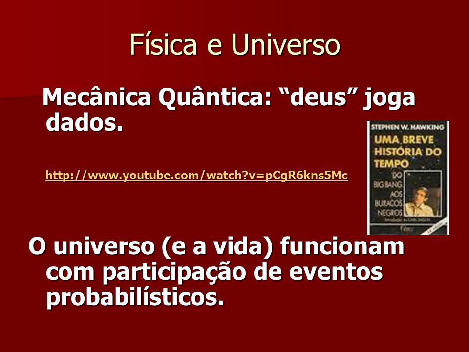 Física e Universo Mecânica Quântica: deus joga dados.