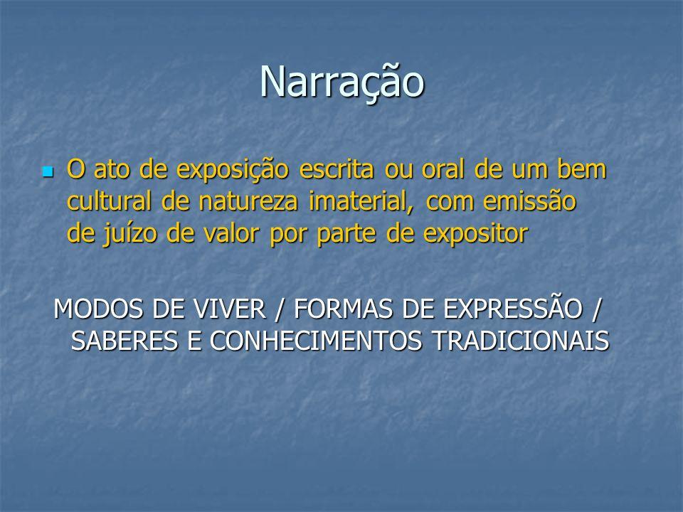 NarraçãoO ato de exposição escrita ou oral de um bem cultural de natureza imaterial, com emissão de juízo de valor por parte de expositor.