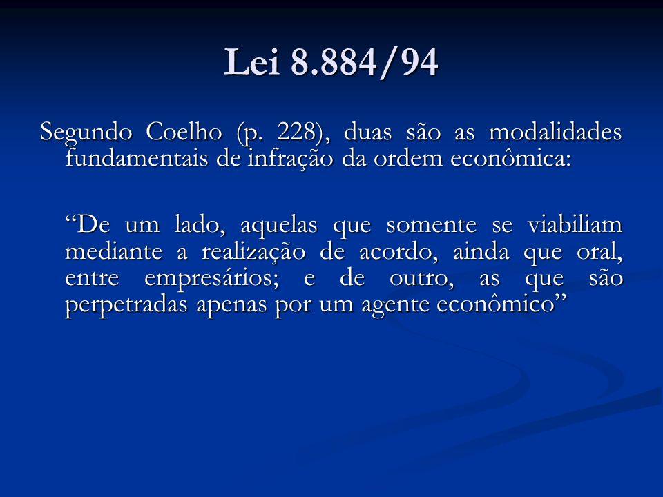 Lei 8.884/94 Segundo Coelho (p. 228), duas são as modalidades fundamentais de infração da ordem econômica: