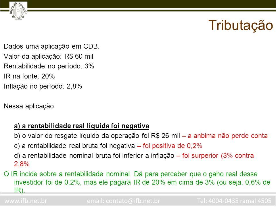 Tributação Dados uma aplicação em CDB. Valor da aplicação: R$ 60 mil