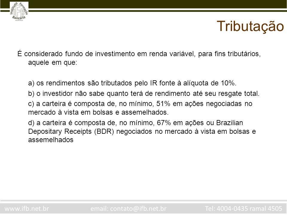 Tributação É considerado fundo de investimento em renda variável, para fins tributários, aquele em que: