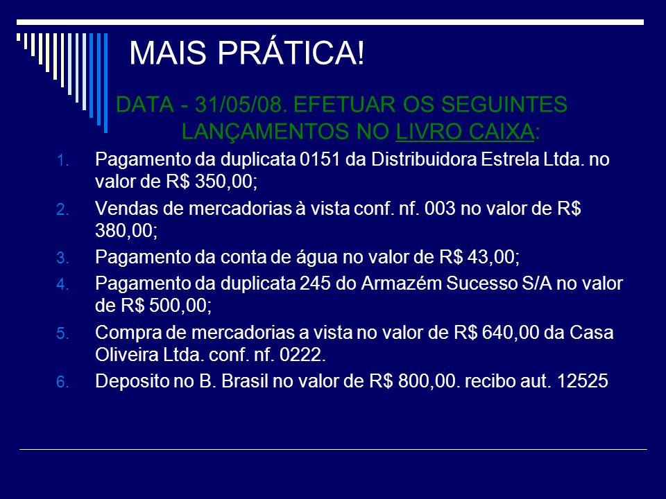 DATA - 31/05/08. EFETUAR OS SEGUINTES LANÇAMENTOS NO LIVRO CAIXA: