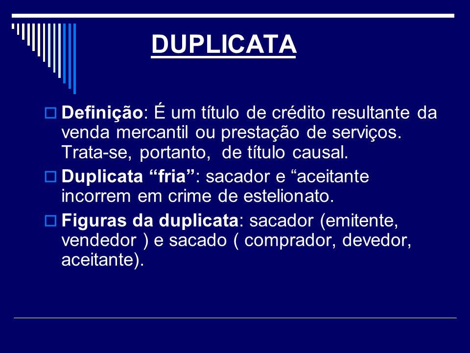 DUPLICATA Definição: É um título de crédito resultante da venda mercantil ou prestação de serviços. Trata-se, portanto, de título causal.