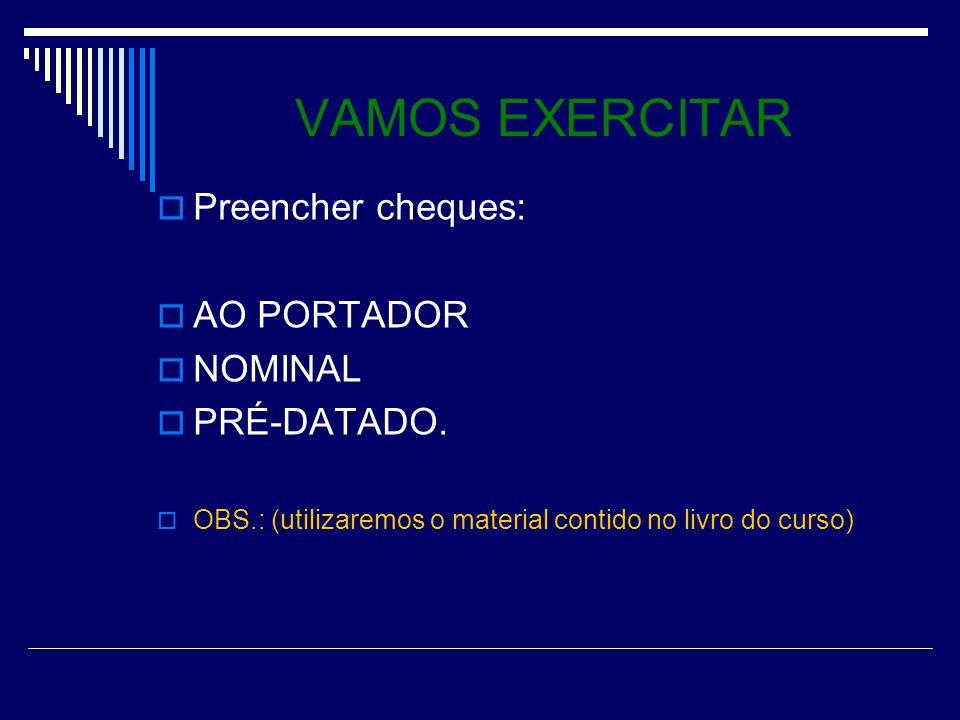 VAMOS EXERCITAR Preencher cheques: AO PORTADOR NOMINAL PRÉ-DATADO.