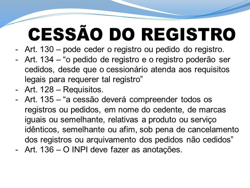 CESSÃO DO REGISTRO Art. 130 – pode ceder o registro ou pedido do registro.
