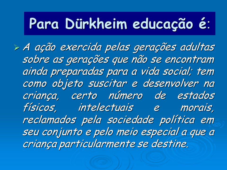 Para Dürkheim educação é: