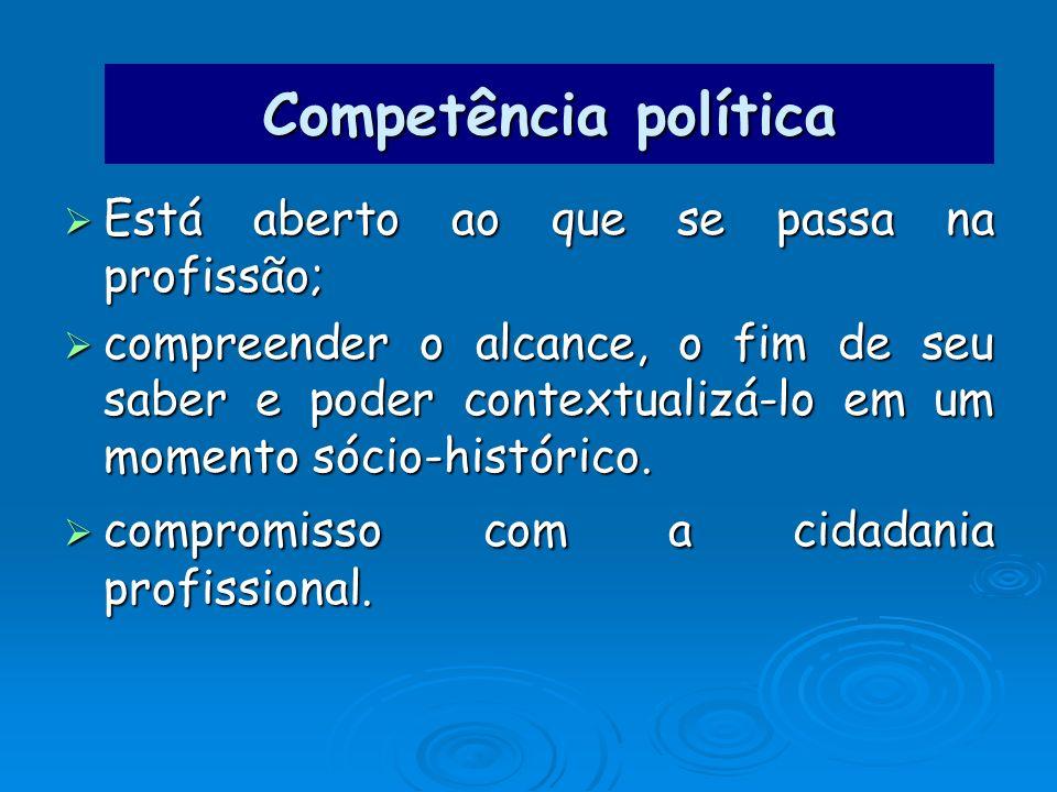 Competência política Está aberto ao que se passa na profissão;