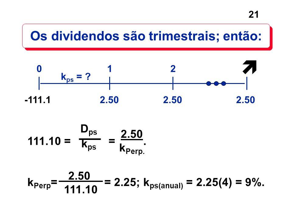 Os dividendos são trimestrais; então: