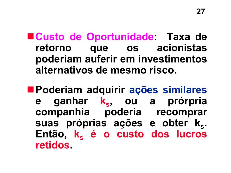 Custo de Oportunidade: Taxa de retorno que os acionistas poderiam auferir em investimentos alternativos de mesmo risco.