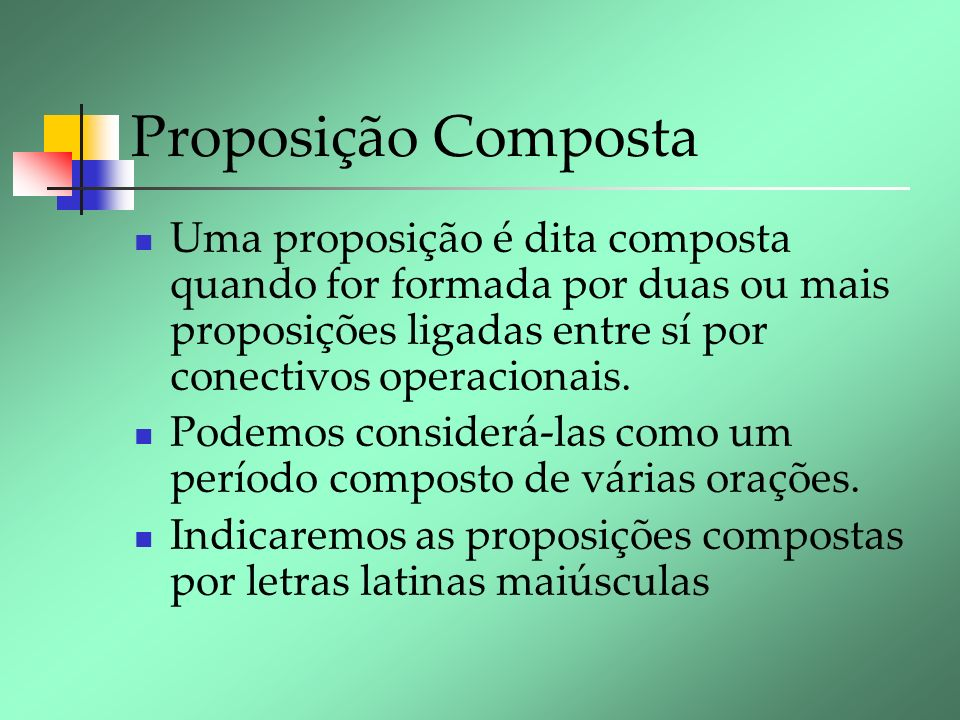 Proposição Composta Uma proposição é dita composta quando for formada por duas ou mais proposições ligadas entre sí por conectivos operacionais.
