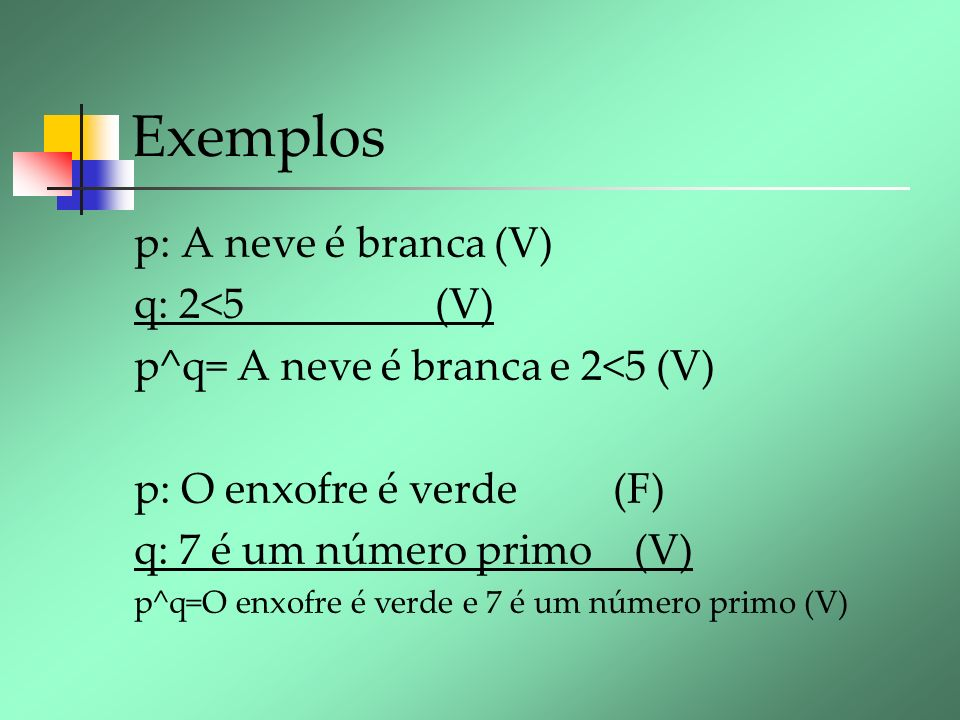 Exemplos p: A neve é branca (V) q: 2<5 (V)