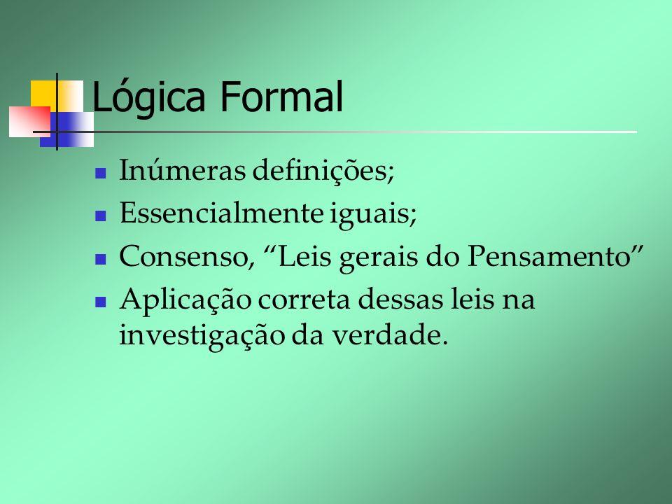 Lógica Formal Inúmeras definições; Essencialmente iguais;