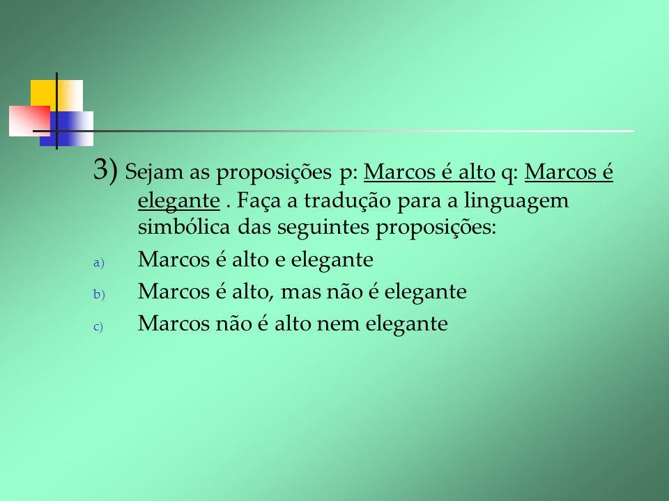 3) Sejam as proposições p: Marcos é alto q: Marcos é elegante