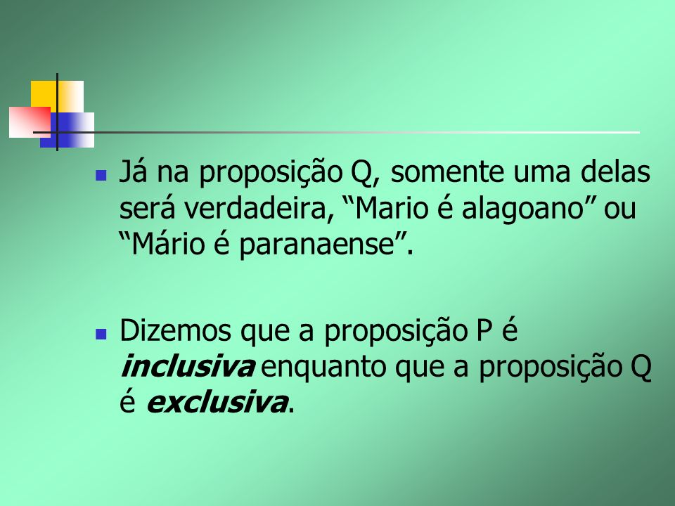 Já na proposição Q, somente uma delas será verdadeira, Mario é alagoano ou Mário é paranaense .