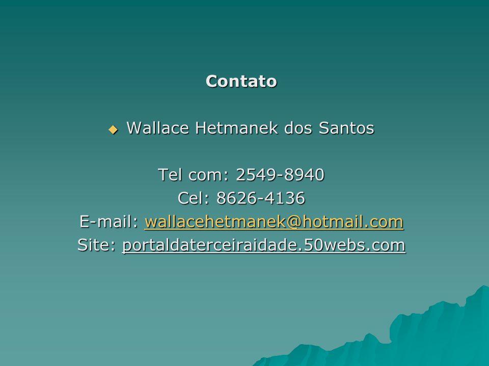 Wallace Hetmanek dos Santos Tel com: 2549-8940 Cel: 8626-4136