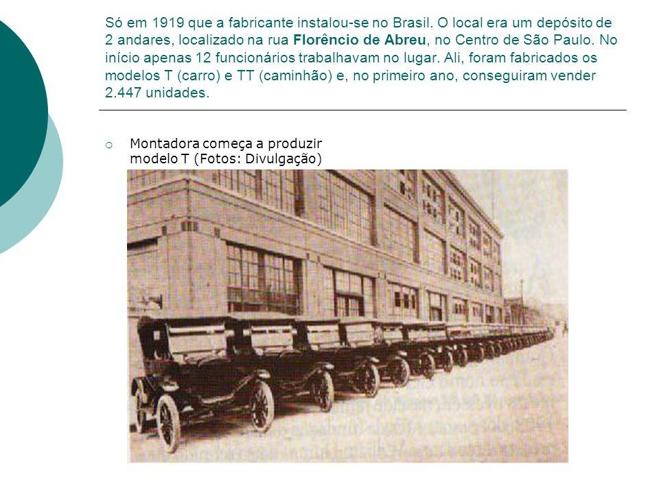 Só em 1919 que a fabricante instalou-se no Brasil