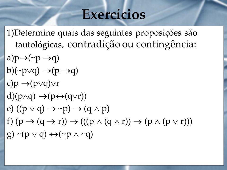 Exercícios 1)Determine quais das seguintes proposições são tautológicas, contradição ou contingência: