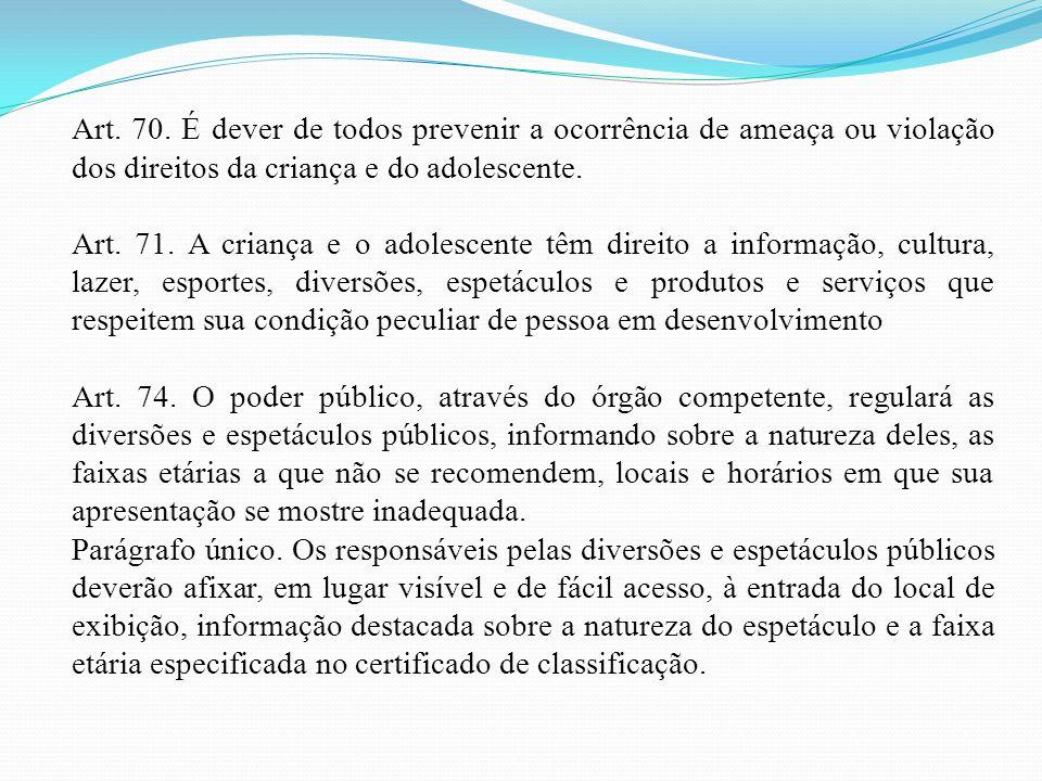 Art. 70. É dever de todos prevenir a ocorrência de ameaça ou violação dos direitos da criança e do adolescente.