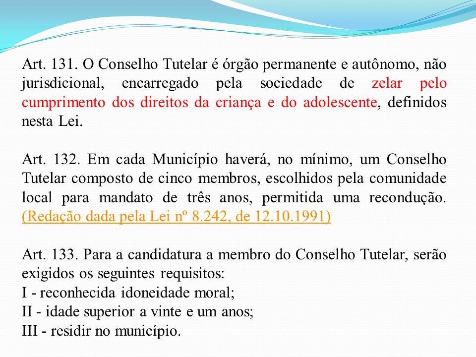 Art. 131. O Conselho Tutelar é órgão permanente e autônomo, não jurisdicional, encarregado pela sociedade de zelar pelo cumprimento dos direitos da criança e do adolescente, definidos nesta Lei.