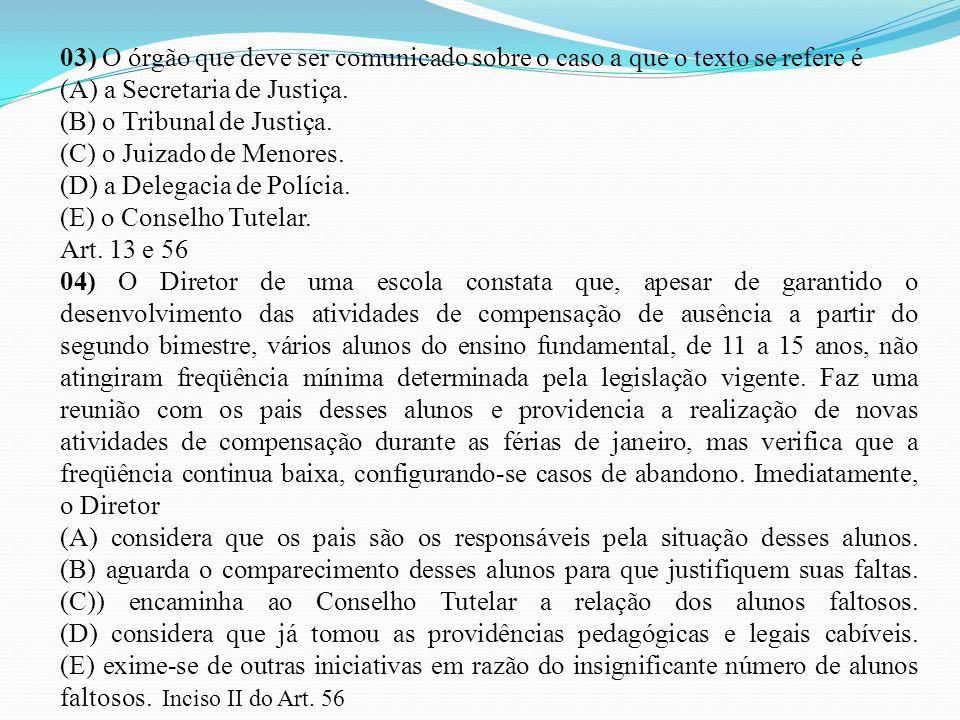 03) O órgão que deve ser comunicado sobre o caso a que o texto se refere é