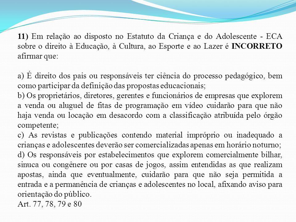 11) Em relação ao disposto no Estatuto da Criança e do Adolescente - ECA sobre o direito à Educação, à Cultura, ao Esporte e ao Lazer é INCORRETO afirmar que: