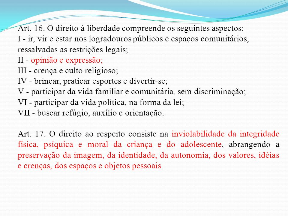 Art. 16. O direito à liberdade compreende os seguintes aspectos: