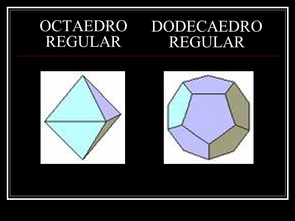OCTAEDRO REGULAR DODECAEDRO REGULAR